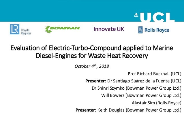 Evaluation of Electric-Turbo-Compound applied to Marine Diesel-Engines for Waste Heat Recovery October 4th, 2018 Prof Rich...