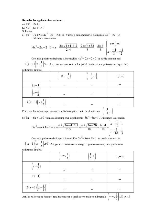 Resuelve las siguientes inecuaciones: 2 a) 4x −2x< 2 2  b) 5x −6x+1≥0 Solución: 2 2 a) 4x −2x< 2 ⇒ 4x −2x−2<0 ⇒ Vamos a de...
