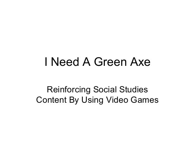 I Need A Green Axe  Reinforcing Social StudiesContent By Using Video Games