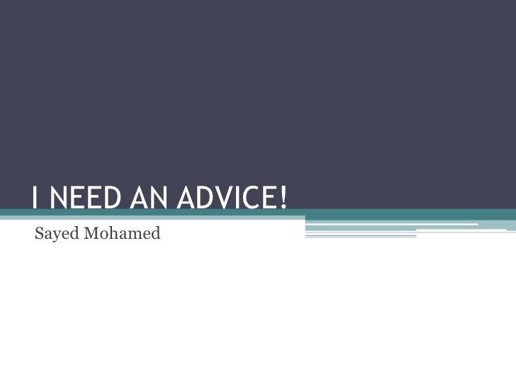 I NEED AN ADVICE!<br />Sayed Mohamed<br />