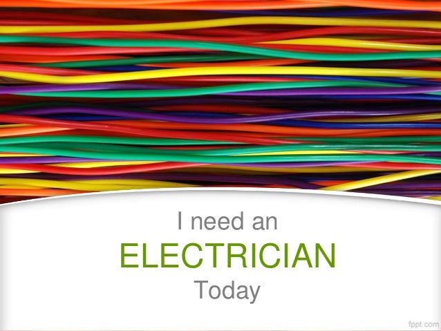 need an ELECTRICIAN Today