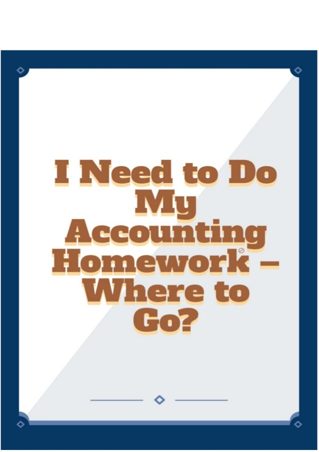 i need someone to do my accounting homework What if i could pay someone to do my accounting homework if you have a difficult accounting assignment due soon and you need help earning an a, online class helpers is here to solve your problems, literally.