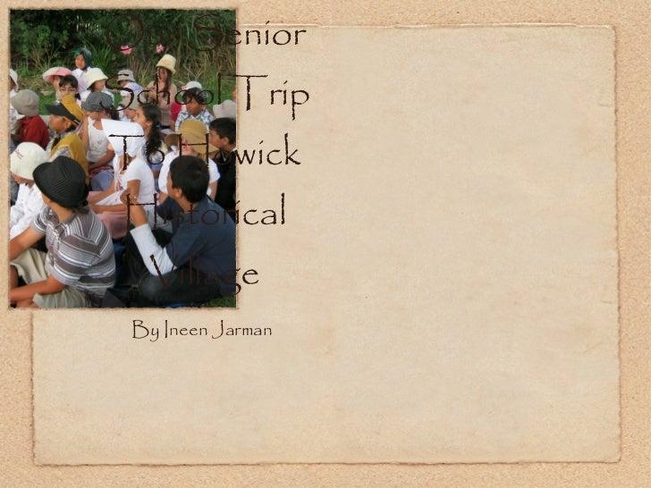 Our Senior School Trip To Howick Historical Village <ul><li>By Ineen Jarman </li></ul>