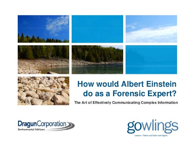 How would Albert EinsteinHow would Albert Einstein do as a Forensic Expert? The Art of Effectively Communicating Complex I...
