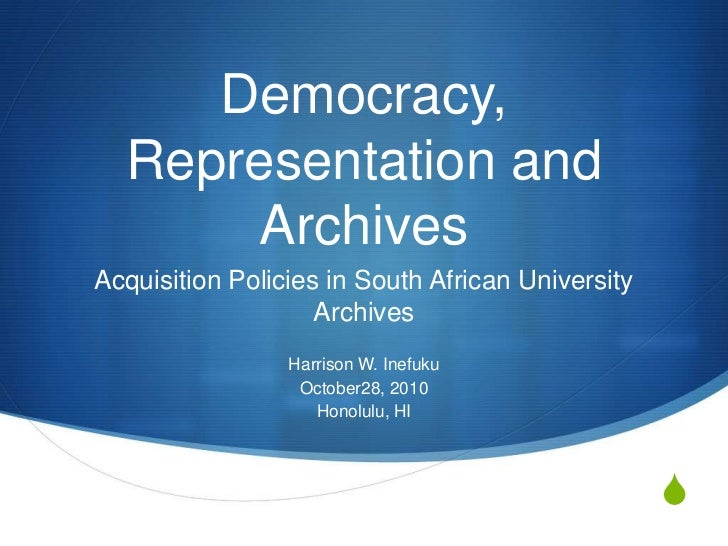 Democracy, Representation and Archives<br />Acquisition Policies in South African University Archives<br />Harrison W. Ine...