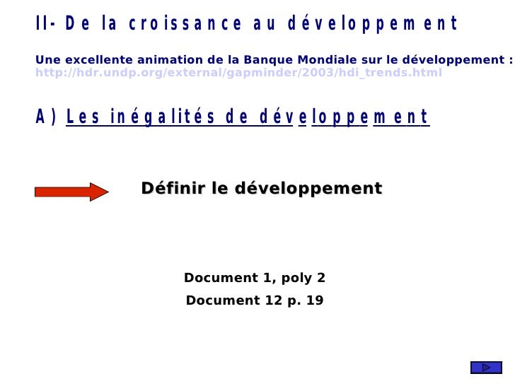 Définir le développement Document 1, poly 2 Document 12 p. 19 Une excellente animation de la Banque Mondiale sur le dévelo...