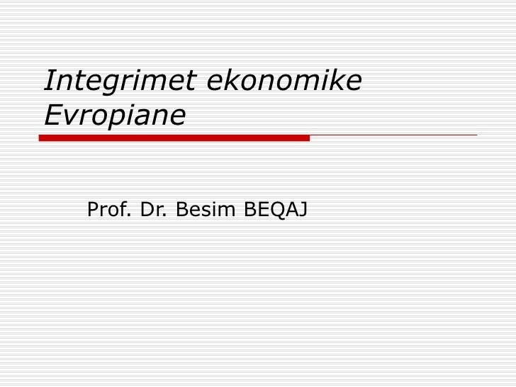 Integrimet ekonomike Evropiane Prof. Dr. Besim BEQAJ