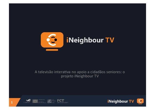 A televisão intera.va no apoio a cidadãos seniores: o                               projeto iNeighbour...