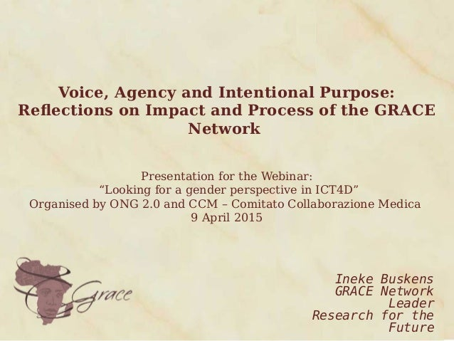 Voice, Agency and Intentional Purpose: Reflections on Impact and Process of the GRACE Network Presentation for the Webinar...