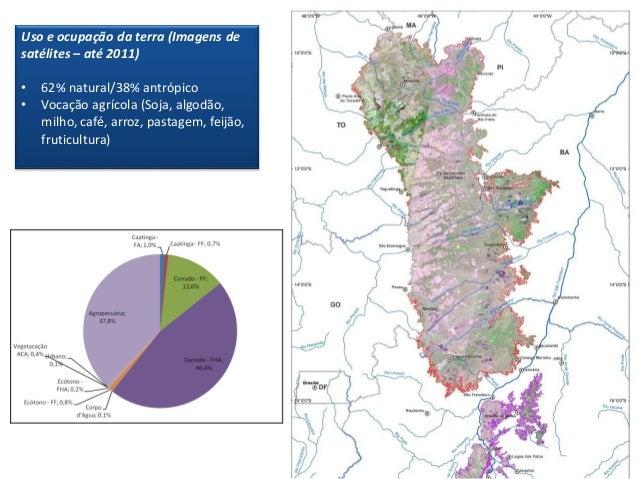 Uso e ocupação da terra (Imagens de satélites – até 2011) • 62% natural/38% antrópico • Vocação agrícola (Soja, algodão, m...