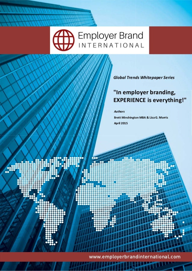 "www.employerbrandinternational.com Global Trends Whitepaper Series ""In employer branding, EXPERIENCE is everything!"" Autho..."