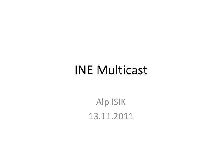 INE Multicast   Alp ISIK  13.11.2011