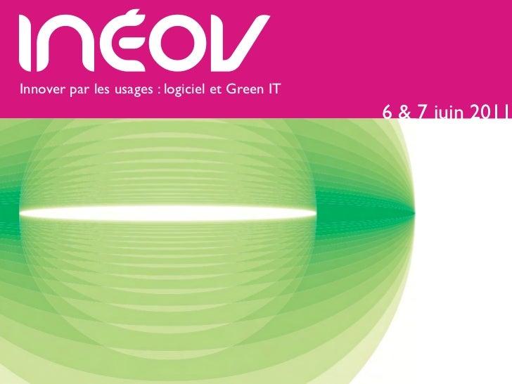 Innover par les usages : logiciel et Green IT                                                6 & 7 juin 2011