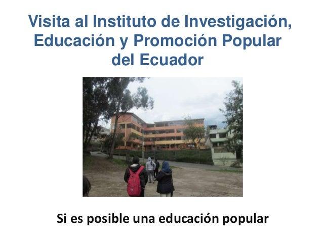 Visita al Instituto de Investigación, Educación y Promoción Popular del Ecuador Si es posible una educación popular