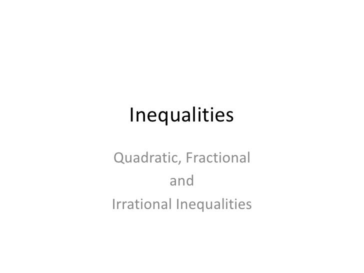 InequalitiesQuadratic, Fractional         andIrrational Inequalities