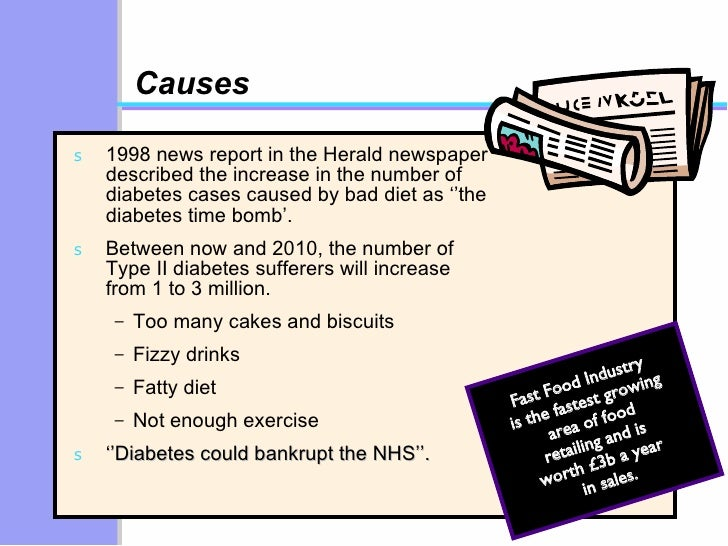 Causes <ul><li>1998 news report in the Herald newspaper described the increase in the number of diabetes cases caused by b...