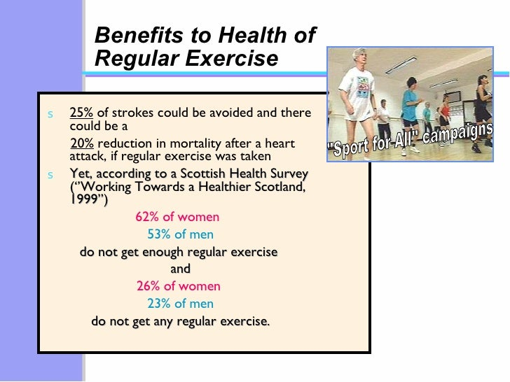Benefits to Health of Regular Exercise <ul><li>25%  of strokes could be avoided and there could be a </li></ul><ul><li>20%...