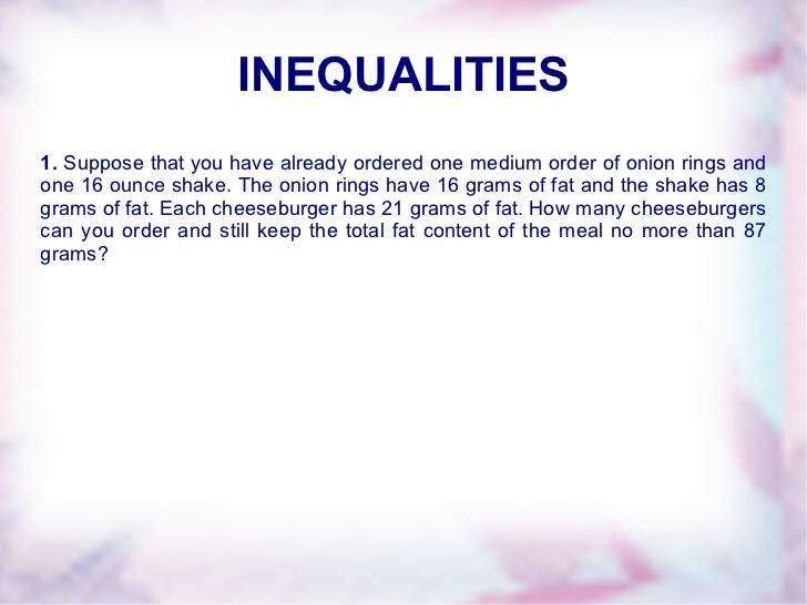 INEQUALITIES 1.  Suppose that you have already ordered one medium order of onion rings and one 16 ounce shake. The onion r...