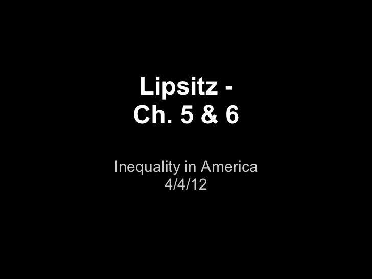 Lipsitz -  Ch. 5 & 6Inequality in America       4/4/12