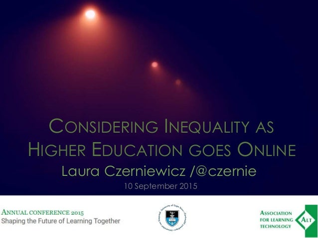 CONSIDERING INEQUALITY AS HIGHER EDUCATION GOES ONLINE Laura Czerniewicz /@czernie 10 September 2015