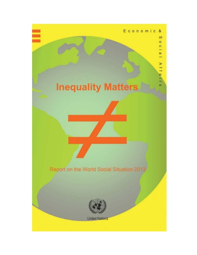 ST/ESA/345  Department of Economic and Social Affairs  Inequality Matters Report of the World Social Situation 2013  Unite...