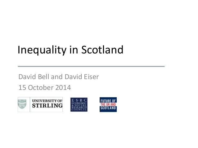 Inequality in Scotland  David Bell and David Eiser  15 October 2014