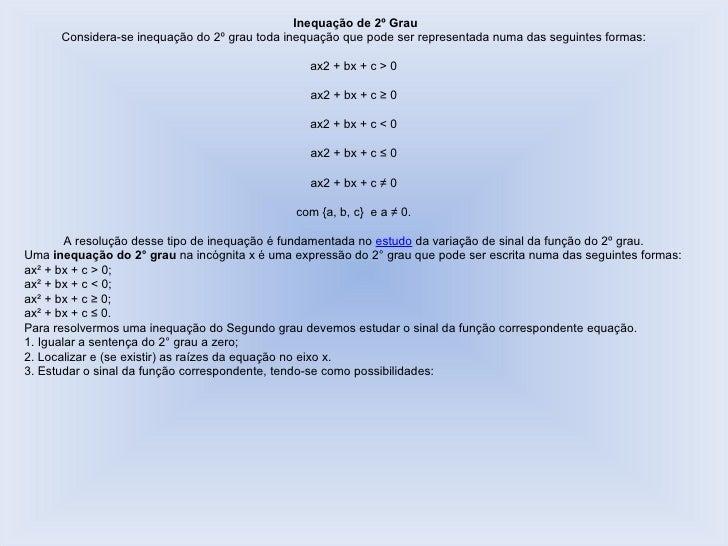 Inequação de 2º Grau Considera-se inequação do 2º grau toda inequação que pode ser representada numa das seguintes formas:...