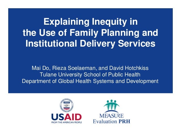 Explaining Inequity in the Use of Family Planning and Institutional Delivery Services Mai Do, Rieza Soelaeman, and David H...