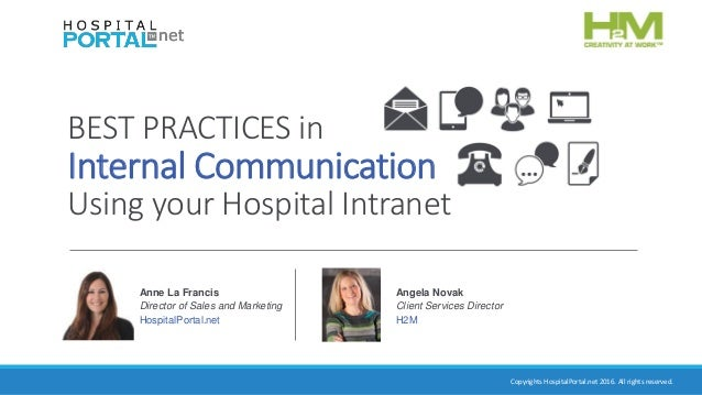 Copyrights HospitalPortal.net 2016. All rights reserved. BEST PRACTICES in Internal Communication Using your Hospital Intr...