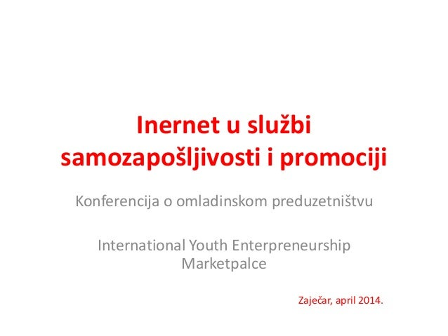 Inernet u službi samozapošljivosti i promociji Konferencija o omladinskom preduzetništvu International Youth Enterpreneurs...