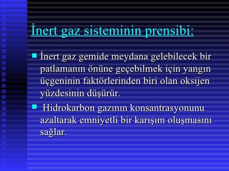 İnert gaz sisteminin prensibi: İnert gaz gemide meydana gelebilecek bir  patlamanın önüne geçebilmek için yangın  üçgenin...