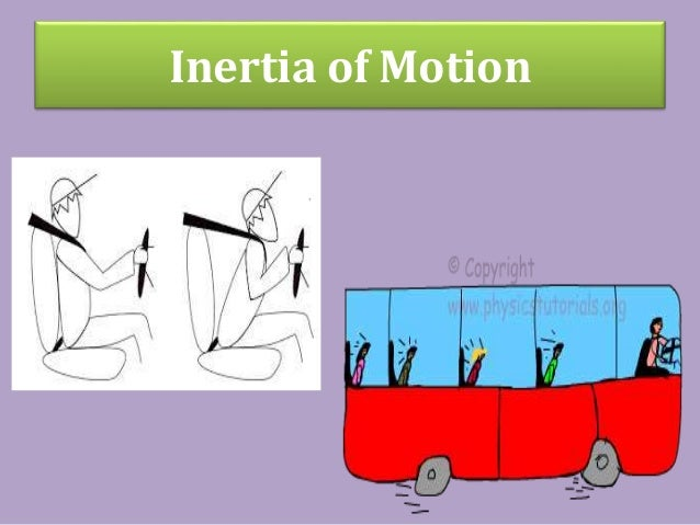 why is change is the antithesis of inertia Inertia: the resistance an object has to a change in its state of motion  galileo's  reasoning continued - if the opposite incline were elevated at nearly a 0-degree.