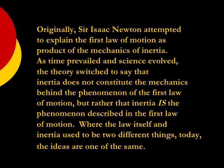 <ul><li>Originally, Sir Isaac Newton attempted  </li></ul><ul><li>to explain the first law of motion as  </li></ul><ul><li...