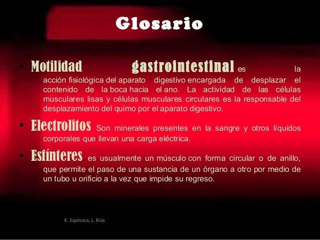 Glosario • Motilidad gastrointestinales la acciónfisiológicadelaparato digestivoencargada de desplazar el contenido d...