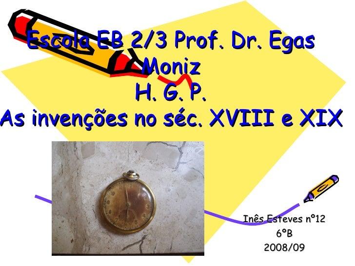 Escola EB 2/3 Prof. Dr. Egas Moniz H. G. P. As invenções no séc. XVIII e XIX Inês Esteves nº12 6ºB 2008/09