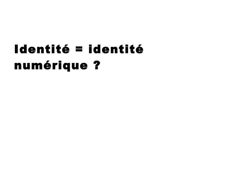 Identité = identité numérique ?