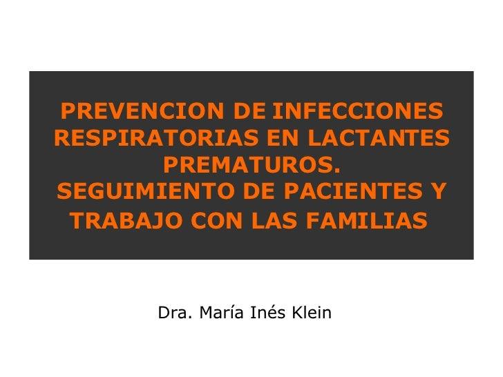 PREVENCION DE INFECCIONES RESPIRATORIAS EN LACTANTES PREMATUROS. SEGUIMIENTO DE PACIENTES Y TRABAJO CON LAS FAMILIAS   Dra...