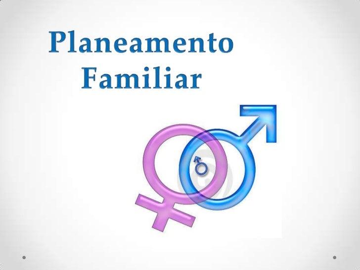 O que é o planeamento familiar? O planeamento familiar é uma forma de assegurar que as pessoas têmacesso a informação, a m...