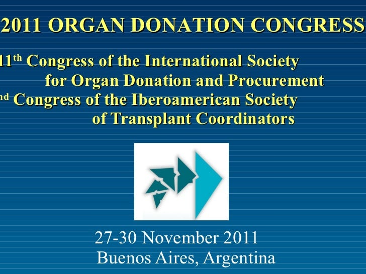 11 th  Congress of the International Society  for Organ Donation and Procurement 2 nd  Congress of the Iberoamerican S...