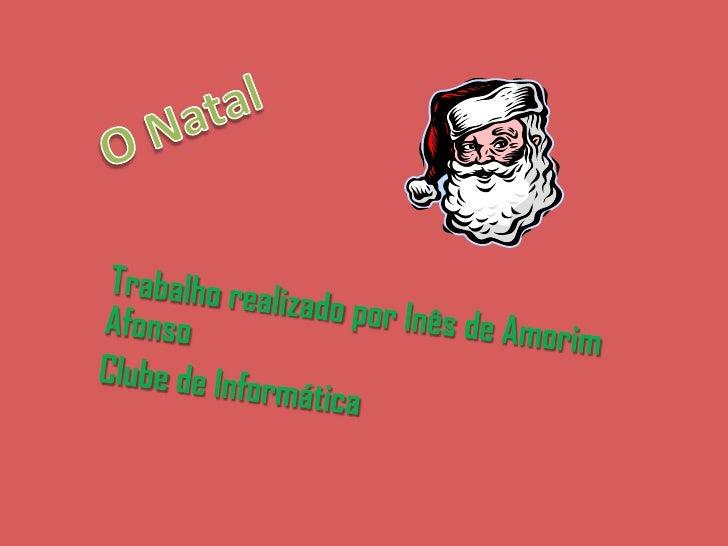 O Natal<br />Trabalho realizado por Inês de Amorim Afonso<br />Clube de Informática<br />