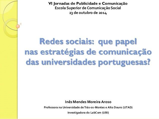Redes sociais: que papel nas estratégias de comunicação das universidades portuguesas?  Inês Mendes Moreira Aroso  Profess...
