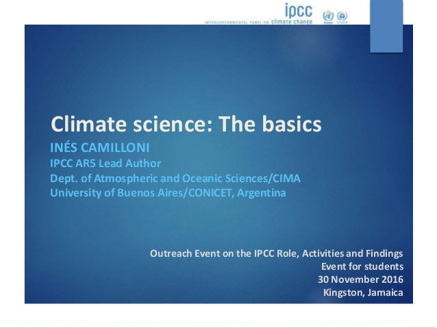 Climate science: The basics Outreach Event on the IPCC Role, Activities and Findings Event for students 30 November 2016 K...