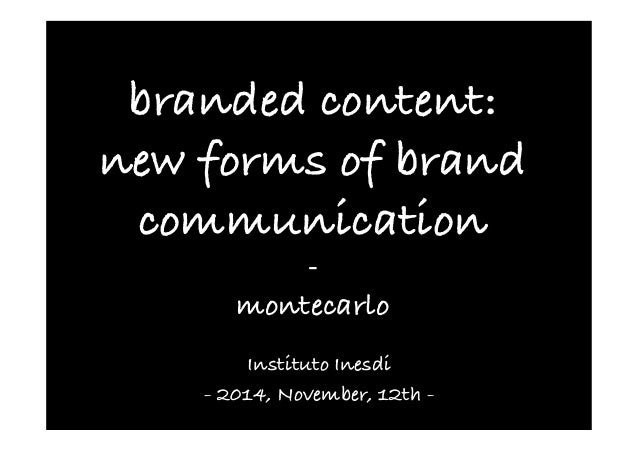 branded content:  new forms of brand  communication  -­‐  montecarlo  Instituto Inesdi  - 2014, November, 12th -