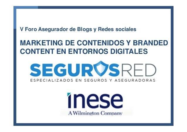 V Foro Asegurador de Blogs y Redes sociales  MARKETING DE CONTENIDOS Y BRANDED CONTENT EN ENTORNOS DIGITALES