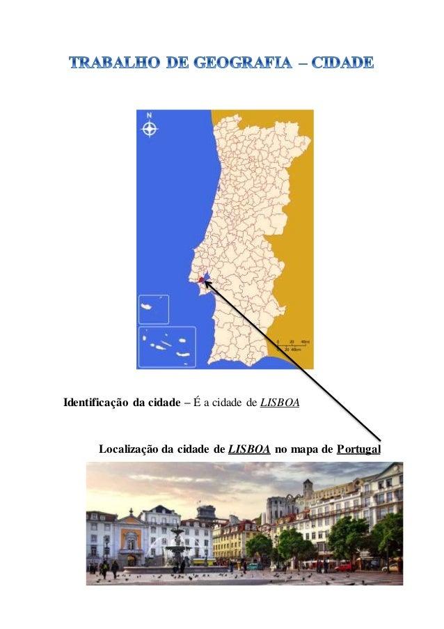 Identificação da cidade – É a cidade de LISBOA Localização da cidade de LISBOA no mapa de Portugal