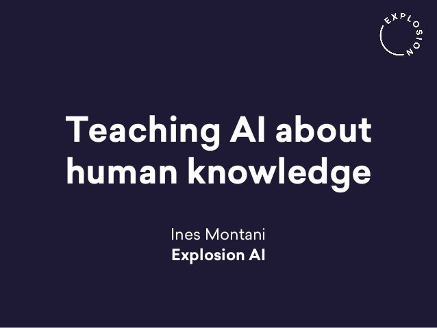 Teaching AI about human knowledge Ines Montani Explosion AI