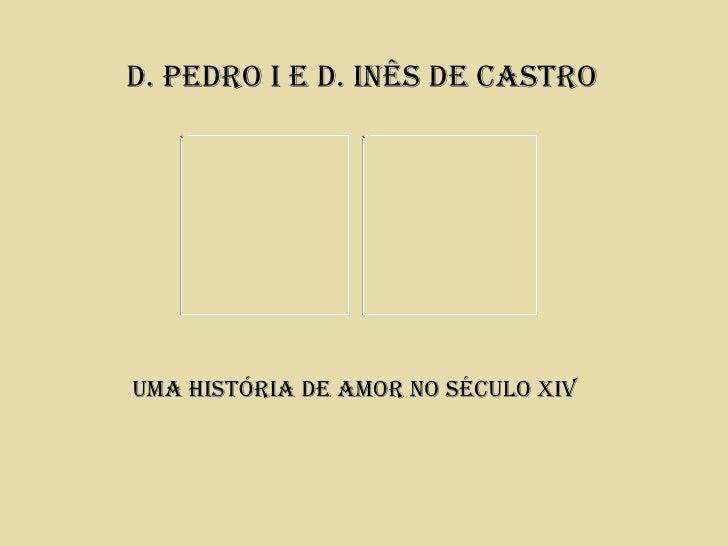 D. PeDro I e D. Inês De Castro   Picture 4     Picture 2Uma hIstórIa De amor no séCUlo XIV