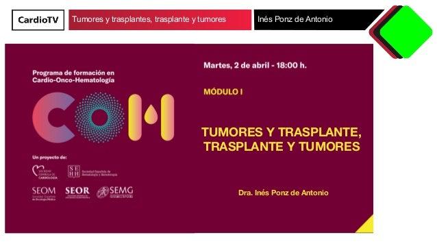 Tumores y trasplantes, trasplante y tumores Inés Ponz de Antonio   TUMORES Y TRASPLANTE, TRASPLANTE Y TUMORES    Dra. Inés...