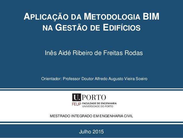 Julho 2015 Inês Aidé Ribeiro de Freitas Rodas Orientador: Professor Doutor Alfredo Augusto Vieira Soeiro MESTRADO INTEGRAD...