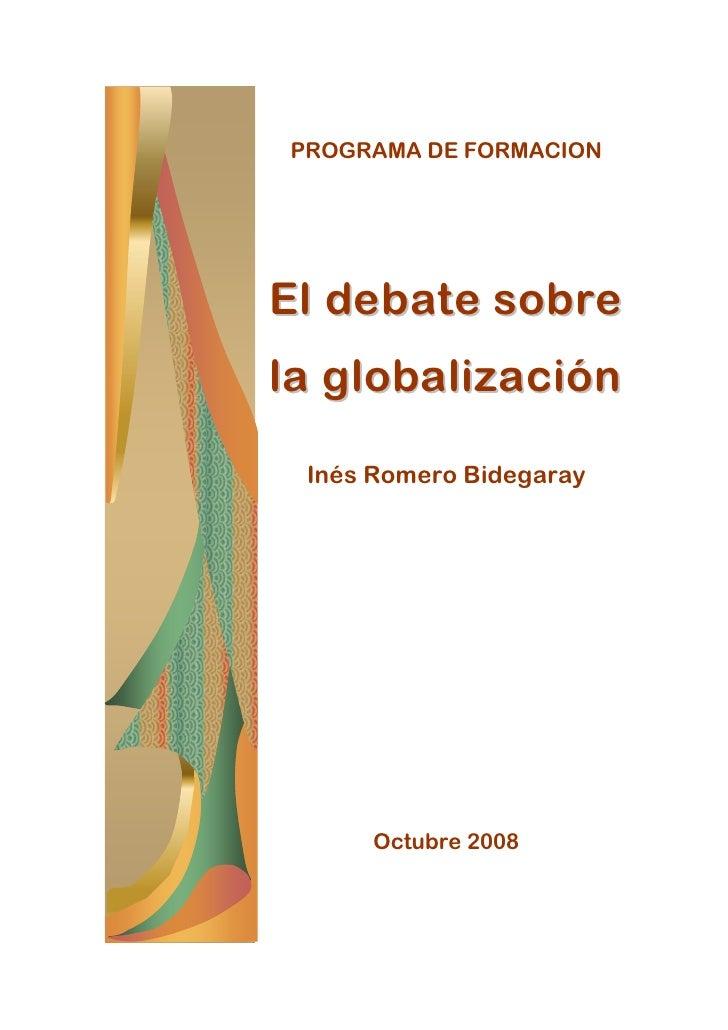PROGRAMA DE FORMACIONEl debate sobrela globalización Inés Romero Bidegaray      Octubre 2008